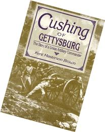 Cushing of Gettysburg: The Story of a Union Artillery