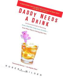 Daddy Needs a Drink: An Irreverent Look at Parenting from a