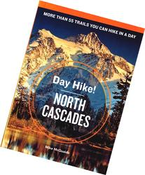 Day Hike! North Cascades, 3rd Edition: The Best Trails You