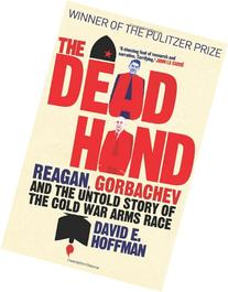 Dead Hand: Reagan, Gorbachev and the Untold Story of the