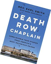 Death Row Chaplain: Unbelievable True Stories from America's