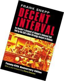 Decent Interval: An Insider's Account of Saigon's Indecent