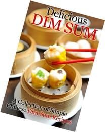 Delicious Dim Sum: A Collection of Simple Chinese Dim Sum