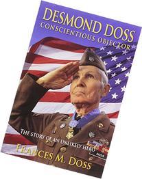 Desmond Doss Conscientious Objector: The Story of an