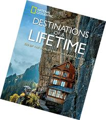 Destinations of a Lifetime: 225 of the World's Most Amazing