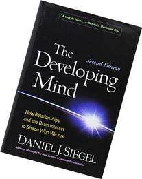 The Developing Mind, Second Edition: How Relationships and