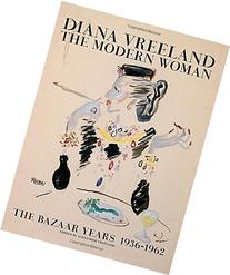 Diana Vreeland: The Modern Woman: The Bazaar Years, 1936-
