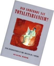 Did Somebody Say Totalitarianism?: Five Interventions in the