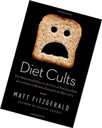 Diet Cults: The Surprising Fallacy at the Core of Nutrition