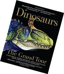 Dinosaurs - The Grand Tour: Everything Worth Knowing About