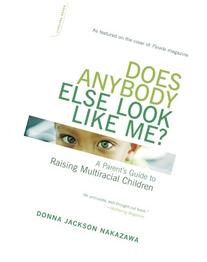 Does Anybody Else Look Like Me?: A Parent's Guide To Raising