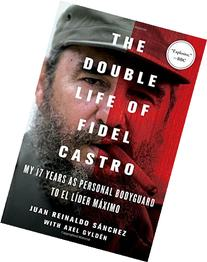 The Double Life of Fidel Castro: My 17 Years as Personal