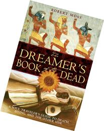 The Dreamer's Book of the Dead: A Soul Traveler's Guide to