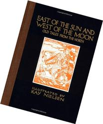 East of the Sun and West of the Moon: Old Tales from the
