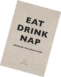 Eat Drink Nap: Bringing the House Home