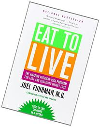 Eat to Live: The Amazing Nutrient-Rich Program for Fast and