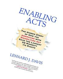 Enabling Acts: The Hidden Story of How the Americans with