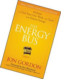 The Energy Bus: 10 Rules to Fuel Your Life, Work, and Team