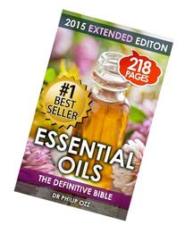 Essential Oils: The Definitive Bible