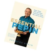 Essential Pepin; More Than 700 All-Time Favorites from My