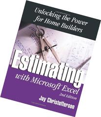 Estimating With Excel: Unlocking the Power for Home Builders