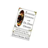 Everyday Cooking With Dr. Dean Ornish: 150 Easy, Low-Fat,