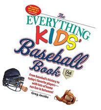 The Everything Kids' Baseball Book: From Baseball's History