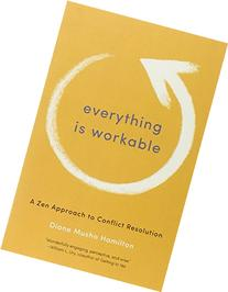 Everything Is Workable: A Zen Approach to Conflict