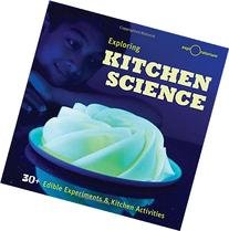 Exploring Kitchen Science: 30+ Edible Experiments and