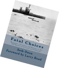 Fatal Choices: Wargames, Decisions & Destiny in the 1914