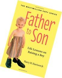 Father to Son, Revised Edition: Life Lessons on Raising a