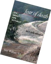 Fear of Death: It's About Life, Actually: Let's Talk About