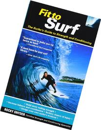 Fit to Surf : The Surfer's Guide to Strength and