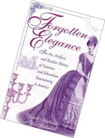 Forgotten Elegance: The Art, Artifacts, and Peculiar History