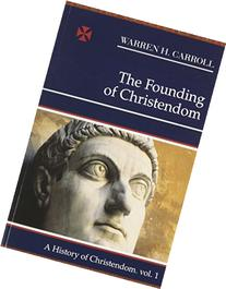 The Founding of Christendom: A History of Christendom