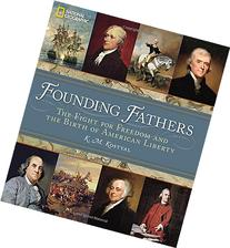 Founding Fathers: The Fight for Freedom and the Birth of