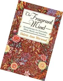 The Fragrant Mind: Aromatherapy for Personality, Mind, Mood