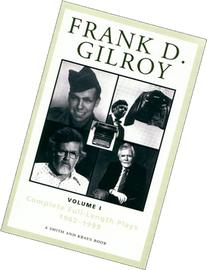 Frank D. Gilroy: Complete Full-Length Plays, 1962-1994, Vol