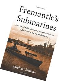 Fremantle's Submarines: How Allied Submariners and Western