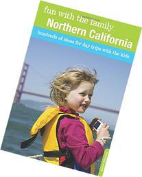 Fun with the Family Northern California: Hundreds Of Ideas
