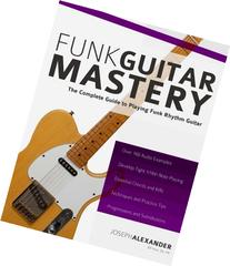 Funk Guitar Mastery: The Complete Guide to Playing Funk