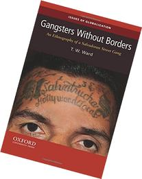 Gangsters Without Borders : An Ethnography of a Salvadoran