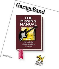 GarageBand: The Missing Manual: The Book That Should Have