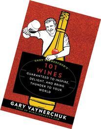Gary Vaynerchuk's 101 Wines: Guaranteed to Inspire, Delight