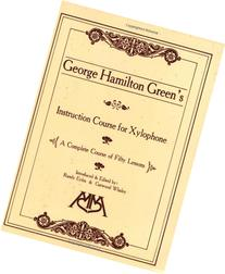 George Hamilton Green's Instruction Course for Xylophone: A