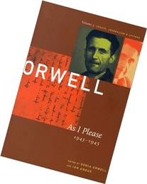 George Orwell: As I Please, 1943-1945: The Collected Essays