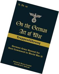 On the German Art of War, Truppenfuhrung: German Army Manual
