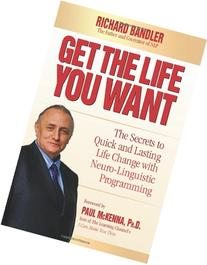 Get the Life You Want: The Secrets to Quick and Lasting Life