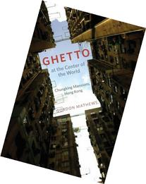 Ghetto at the Center of the World: Chungking Mansions, Hong