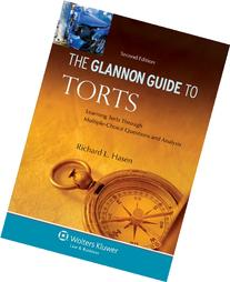 The Glannon Guide to Torts: Learning Torts Through Multiple-